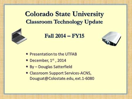 Presentation to the UTFAB Presentation to the UTFAB December, 1 st, 2014 December, 1 st, 2014 By – Douglas Satterfield By – Douglas Satterfield Classroom.