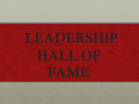 LEADERSHIP HALL OF FAME. Dr. Martin Luther King Jr. was a very important person in history. He was a great civil rights leader. He was a very determined.