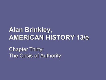 Alan Brinkley, AMERICAN HISTORY 13/e Chapter Thirty: The Crisis of Authority.