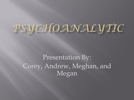 Presentation By: Corey, Andrew, Meghan, and Megan.