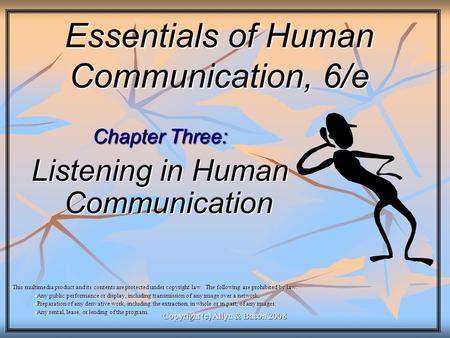 Copyright (c) Allyn & Bacon 2008 Essentials of Human Communication, 6/e Chapter Three: Listening in Human Communication This multimedia product and its.