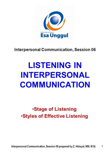 1 LISTENING IN INTERPERSONAL COMMUNICATION Stage of Listening Styles of Effective Listening Interpersonal Communication, Session 06 Interpersonal Communication,