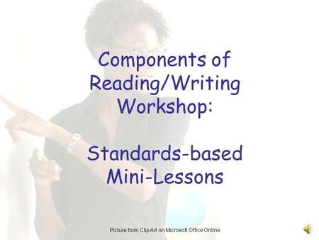 Components of Reading/Writing Workshop: Standards-based Mini-Lessons Picture from Clip Art on Microsoft Office Online.