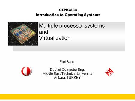 CENG334 Introduction to Operating Systems Erol Sahin Dept of Computer Eng. Middle East Technical University Ankara, TURKEY Multiple processor systems and.