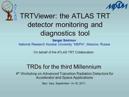 TRTViewer: the ATLAS TRT detector monitoring and diagnostics tool 4 th Workshop on Advanced Transition Radiation Detectors for Accelerator and Space Applications.