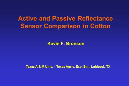 Active and Passive Reflectance Sensor Comparison in Cotton Kevin F. Bronson Texas A & M Univ. – Texas Agric. Exp. Stn., Lubbock, TX.