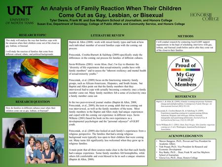 An Analysis of Family Reaction When Their Children Come Out as Gay, Lesbian, or Bisexual Tyler Owens, Frank W. and Sue Mayborn School of Journalism, and.
