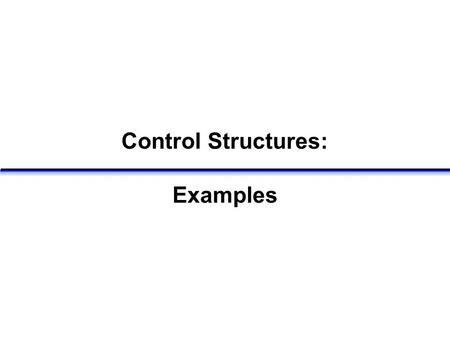 Control Structures: Examples. for-loop example Q: If a=1, b=3, and x=7, what is the value of x when the loop terminates? A: x=1 for(k=a; k<=b; k++) {