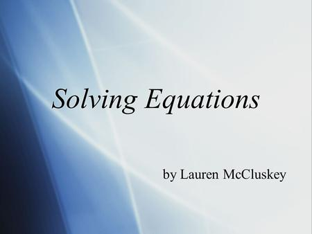 Solving Equations by Lauren McCluskey. DO NOW Solve each equation. 1.3n – 7 + 2n = 8n + 11 2.2x = 7x + 10 3.2x + 5 + x = 2(3x + 3) 4.4 + x + 3x = 2(2x.