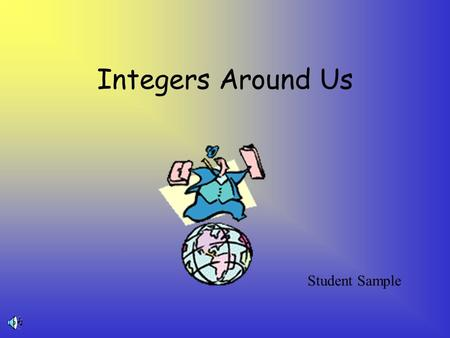 Integers Around Us Student Sample. Where do we see integers in action?