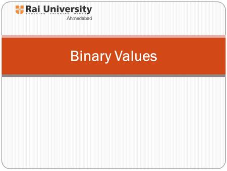 Binary Values. Numbers 2-2 2 Natural Numbers Zero and any number obtained by repeatedly adding one to it. Examples: 100, 0, 45645, 32 Negative Numbers.