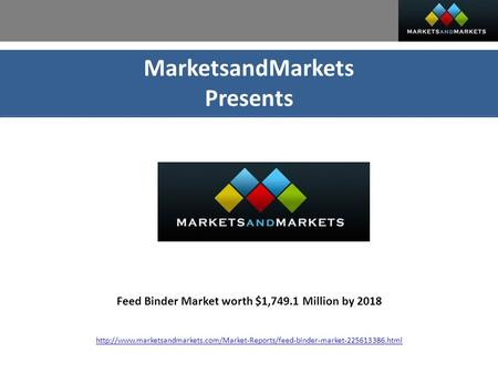 MarketsandMarkets Presents Feed Binder Market worth $1,749.1 Million by 2018
