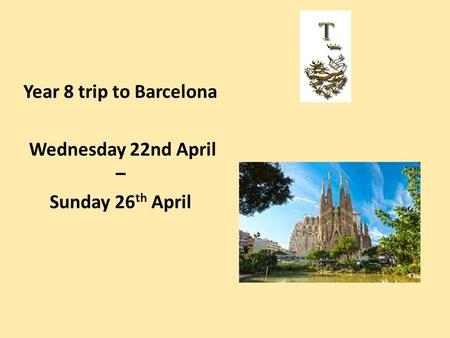 Year 8 trip to Barcelona Wednesday 22nd April – Sunday 26 th April.