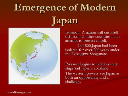 Emergence of Modern Japan Isolation: A nation will cut itself off from all other countries in an attempt to preserve itself. In 1800,Japan had been isolated.