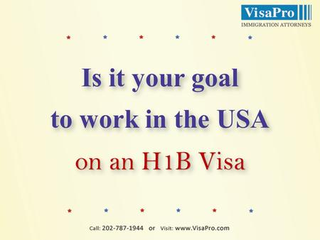 Is it your goal to work in the USA on an H1B Visa Is it your goal to work in the USA on an H1B Visa.