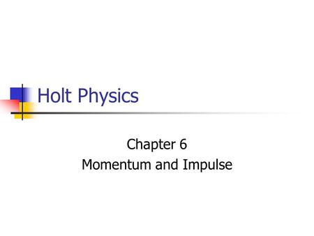 "Holt Physics Chapter 6 Momentum and Impulse 6-1 Linear Momentum A vector quantity defined as the product of an object's mass and velocity p = mv ""the."