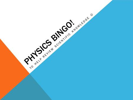PHYSICS BINGO! TO HELP REVIEW SCIENTIFIC KNOWLEDGE.