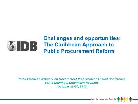 Challenges and opportunities: The Caribbean Approach to Public Procurement Reform Inter-American Network on Government Procurement Annual Conference Santo.