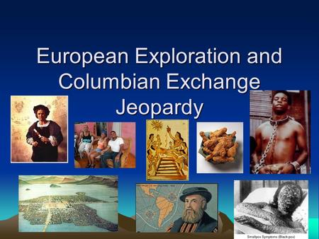 European Exploration and Columbian Exchange Jeopardy.