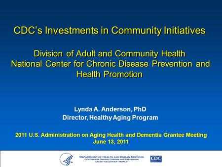 CDC's Investments in Community Initiatives Division of Adult and Community Health National Center for Chronic Disease Prevention and Health Promotion Lynda.