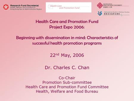 Health Care and Promotion Fund Project Expo 2006: Beginning with dissemination in mind: Characteristics of successful health promotion programs Dr. Charles.