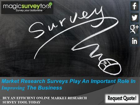 Market Research Surveys Play An Important Role In Improving The Business BUY AN EFFICIENT ONLINE MARKET RESEARCH SURVEY TOOL TODAY.