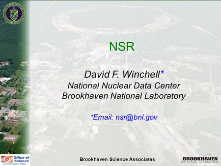David F. Winchell NSDD Meeting June 11-15, 2007 NSR David F. Winchell* National Nuclear Data Center Brookhaven National Laboratory *