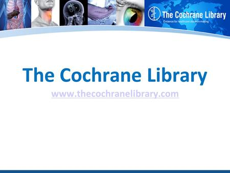The Cochrane Library www.thecochranelibrary.com www.thecochranelibrary.com.
