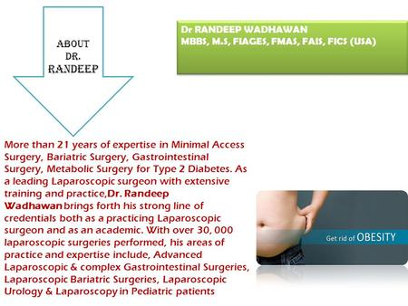 Dr RANDEEP WADHAWAN MBBS, M.S, FIAGES, FMAS, FAIS, FICS (USA) Dr RANDEEP WADHAWAN MBBS, M.S, FIAGES, FMAS, FAIS, FICS (USA) More than 21 years of expertise.
