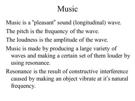 "Music Music is a "" pleasant "" sound (longitudinal) wave. The pitch is the frequency of the wave. The loudness is the amplitude of the wave. Music is made."