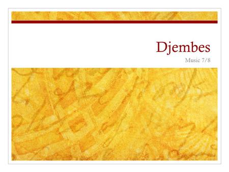 Djembes Music 7/8. Where and When? Though not proven, it is said that it came from Mali, West Africa in the 12 th century.