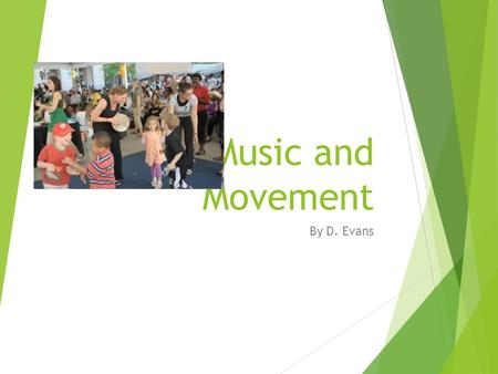 Music and Movement By D. Evans. Why Music & Movement  Children naturally love music and moving, which means fit, happy children.  Children who are exposed.