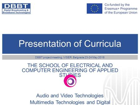 Presentation of Curricula THE SCHOOL OF ELECTRICAL AND COMPUTER ENGINEERING OF APPLIED STUDIES Audio and Video Technologies Multimedia Technologies and.
