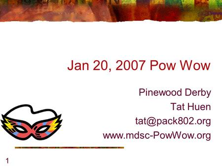 1 Jan 20, 2007 Pow Wow Pinewood Derby Tat Huen