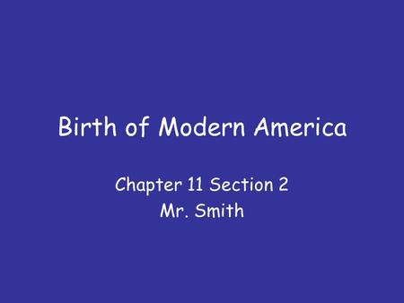 Birth of Modern America Chapter 11 Section 2 Mr. Smith.