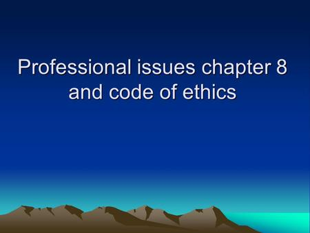 Professional issues chapter 8 and code of ethics.