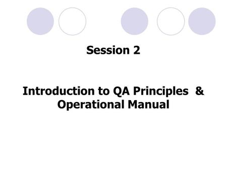 Session 2 Introduction to QA Principles & Operational Manual.