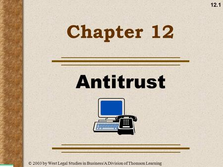 12.1 Chapter 12 Antitrust © 2003 by West Legal Studies in Business/A Division of Thomson Learning.