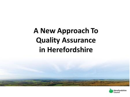 A New Approach To Quality Assurance in Herefordshire.