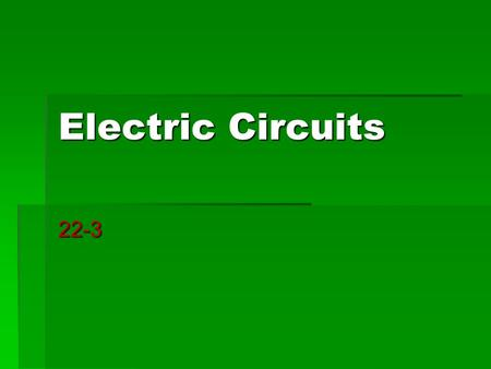 Electric Circuits 22-3. Controlling the Current Imagine a bucket with a hose at the bottom. If the bucket is raised, water will flow out of the hose faster.