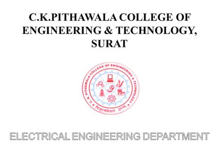 C.K.PITHAWALA COLLEGE OF ENGINEERING & TECHNOLOGY, SURAT.