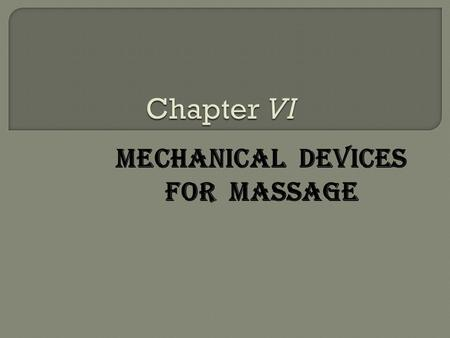 MECHANICAL DEVICES FOR MASSAGE. Advantages All these mechanical devices decreased the therapist's work, effort, and time. Disadvantages The therapeutic.