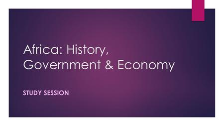 Africa: History, Government & Economy STUDY SESSION.