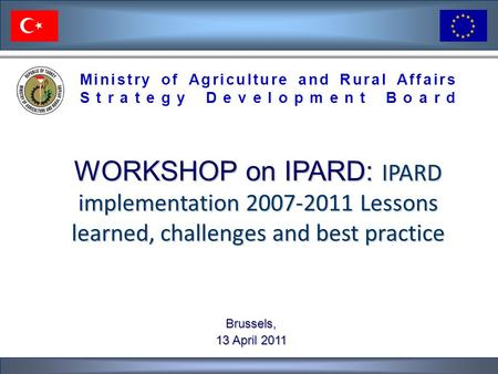 Ministry of Agriculture and Rural Affairs Strategy Development Board WORKSHOP on IPARD: IPARD implementation 2007-2011 Lessons learned, challenges and.