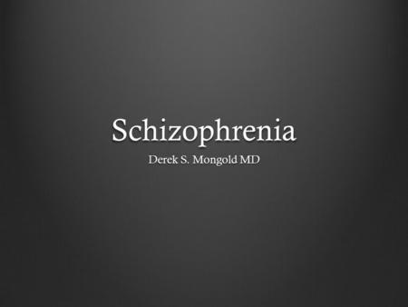 Schizophrenia Derek S. Mongold MD. Citation American Psych, A. (2000). Diagnostic and statistical manual of mental disorders, dsm-iv-tr.. (4th ed. ed.).