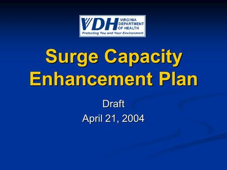Surge Capacity Enhancement Plan Draft April 21, 2004.