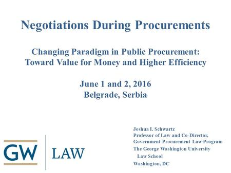 Negotiations During Procurements Changing Paradigm in Public Procurement: Toward Value for Money and Higher Efficiency June 1 and 2, 2016 Belgrade, Serbia.