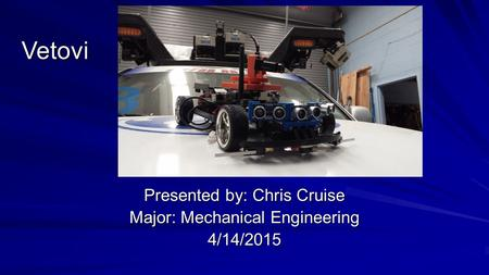 Vetovi Presented by: Chris Cruise Major: Mechanical Engineering 4/14/2015.