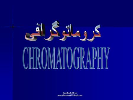 Downloaded from www.pharmacy123.blogfa.com. What is chromatography? The separation of a mixture of compounds based upon the differential partitioning.