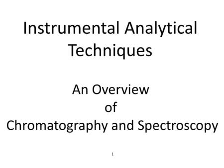 1 Instrumental Analytical Techniques An Overview of Chromatography and Spectroscopy.